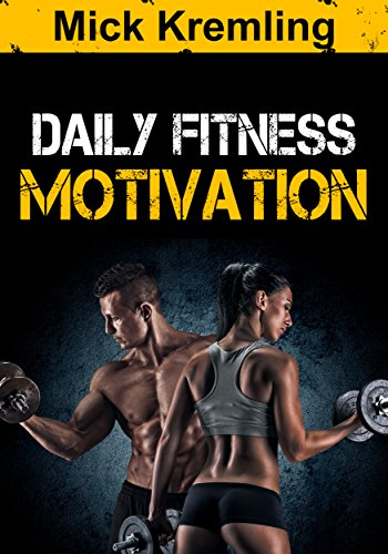 Daily Fitness Motivation 365 Days Of The Best Motivational Quotes For Exercise Weight Loss Self Discipline Training Bodybuilding Dieting And Living Calender Gym Motivation Daily Discipline Kindle Edition By Kremling Mick