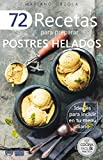 72 RECETAS PARA PREPARAR POSTRES HELADOS: Ideales para incluir en tu menú diario (Colección Cocina Fácil & Práctica nº 22)