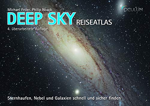 Deep Sky Reiseatlas: Sternhaufen, Nebel und Galaxien schnell und sicher finden