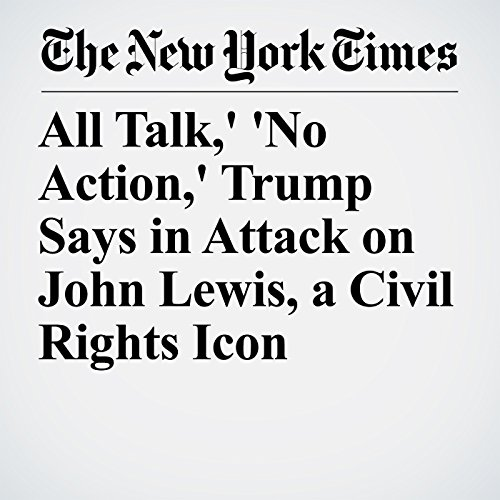All Talk,' 'No Action,' Trump Says in Attack on John Lewis, a Civil Rights Icon copertina