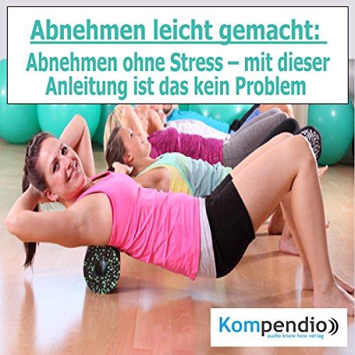 Abnehmen leicht gemacht: Abnehmen ohne Stress - mit dieser Anleitung ist das kein Problem audiobook cover art