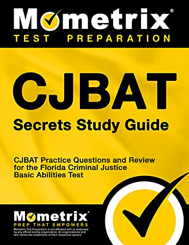Cjbat Secrets Study Guide Cjbat Practice Questions And Review For The Florida Criminal Justice Basic Abilities Test
