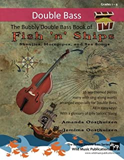 The Bubbly Double Bass Book of Fish 'n' Ships: Shanties, Hornpipes, and Sea Songs. 38 fun sea-themed pieces arranges especially for double bass ... first position towards the end of the book.
