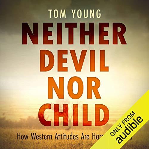 Neither Devil Nor Child     How Western Attitudes Are Harming Africa              Autor:                                                                                                                                 Tom Young                               Sprecher:                                                                                                                                 Neil Gardner                      Spieldauer: 7 Std. und 13 Min.     Noch nicht bewertet     Gesamt 0,0