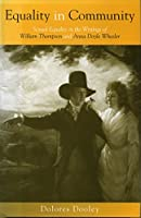 Equality in Community: Sexual Equality in the Writings of William Thompson and Anna Doyle Wheeler (Women's Studies/Philosophy)