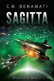 Sagitta: First Contact (StarFighter Book 1) by [C.M. Benamati]