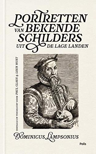 Portretten van bekende schilders uit de Lage Landen: Vertaald en toegelicht door Paul Claes en Leen Huet