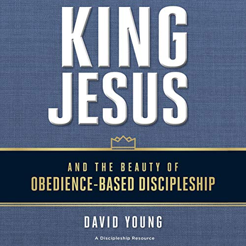 King Jesus and the Beauty of Obedience-Based Discipleship cover art