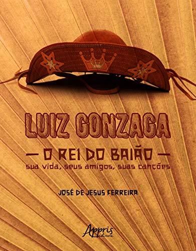 Luiz Gonzaga, o rei do Baião: sua Vida, Seus Amigos, Suas Canções