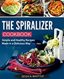 The Spiralizer Cookbook: Simple and Healthy Recipes Made in a Delicious Way