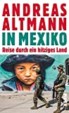 In Mexiko: Reise durch ein hitziges Land - Andreas Altmann