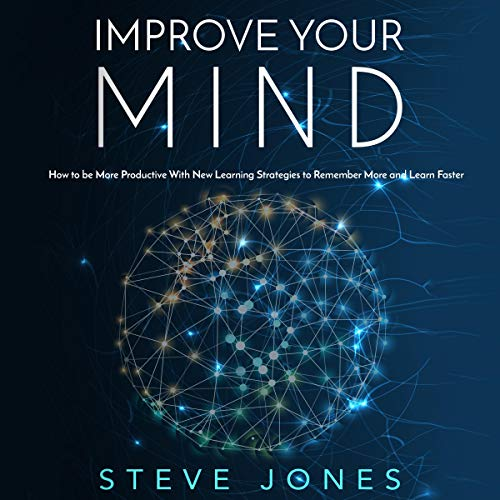 Improve Your Mind: How to Be More Productive with New Learning Strategies to Remember More and Learn Faster audiobook cover art