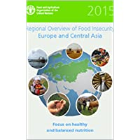 Regional Overview of Food Insecurity Europe and Central: Focus on Healthy and Balanced Nutrition (English Edition)