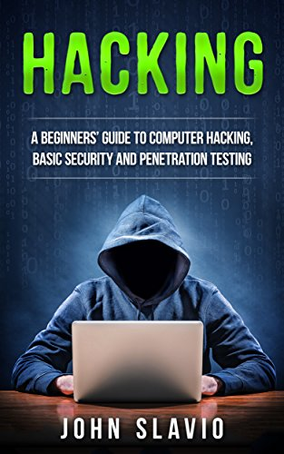 Hacking: A Beginners' Guide to Computer Hacking, Basic Security, Ethical Hacking and Penetration Testing (English Edition)