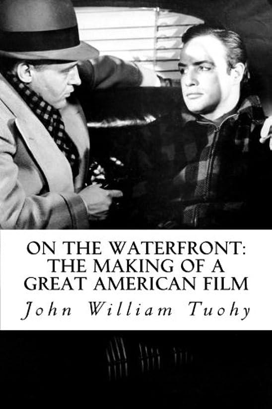 恐ろしいです酸っぱい手段On the Waterfront. The Making of a Great American Film (English Edition)