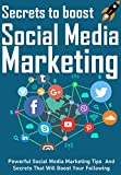 secrets to boost social media marketing: powerful social media marketing tips  and secrets that will boost your following (english edition)