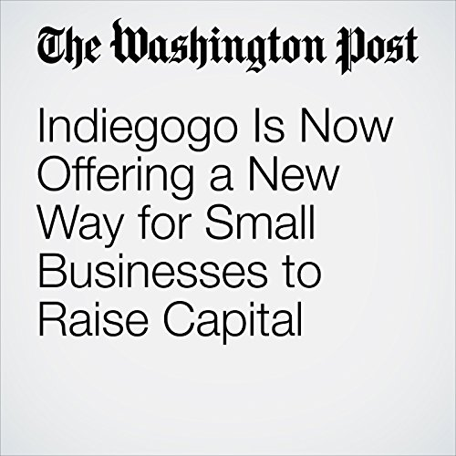 Indiegogo Is Now Offering a New Way for Small Businesses to Raise Capital audiobook cover art