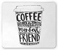 コーヒーマウスパッド、コーヒーは装飾用の私の親友のレタリングですカップテイクアウェイ芸術的、標準サイズ長方形滑り止めゴムマウスパッド、黒と白