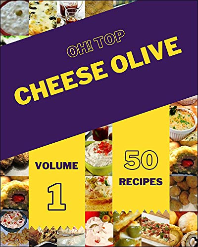 Oh! Top 50 Cheese Olive Recipes Volume 1: A Cheese Olive Cookbook to Fall In Love With (English Edition)