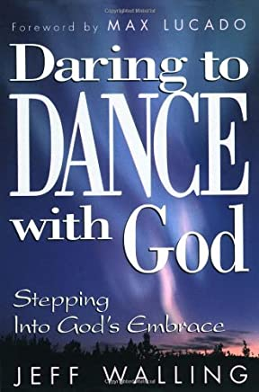 Daring to Dance with God: Stepping Into Gods Embrace by Max Lucado (Foreword), Jeff Walling (20-Sep-2000) Paperback