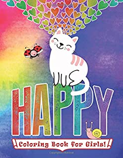 Happy Coloring Book for Girls: Ages 6+, 40 Cute Coloring Pages, Animals, Rainbows, Cats, Dogs & More