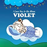 I Love You to the Moon, Violet: Personalized Books & Bedtime Stories (Personalized Children's Books with Bedtime Stories)