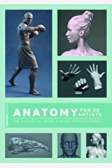 Anatomy for 3D Artists: The Essential Guide for Cg Professionals Paperback