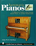Automatic Pian: A Collectors Guide to the Pianola, Barrel Piano, and Aeolian Orchestrelle: A Collect...