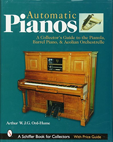 Automatic Pian: A Collectors Guide to the Pianola, Barrel Piano, and...