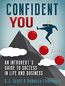 Confident You: An Introvert's Guide to Success in Life and Business by [S.J. Scott, Rebecca Livermore]
