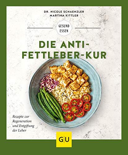 Die Anti-Fettleber-Kur: Rezepte zur Regeneration und Entgiftung der Leber (GU Gesund Essen)