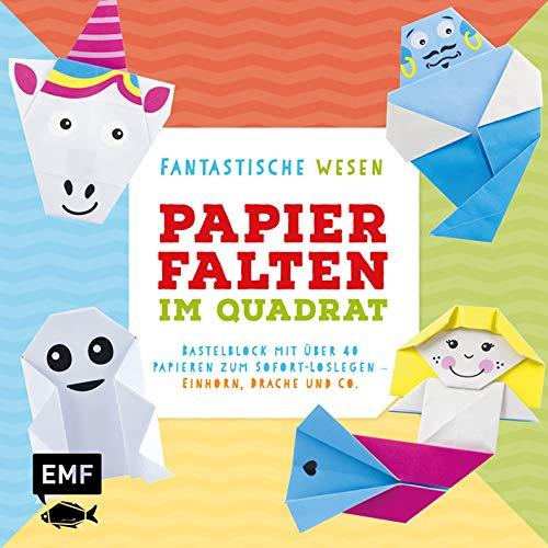 Papierfalten im Quadrat: Fantastische Wesen – Bastel-Kids: Bastelblock mit über 40 Papieren zum Sofort-Loslegen – Einhorn, Drache und Co. – Für Kinder ... Faltlinien und lustigen Gesichtern