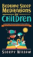Bedtime Sleep Meditations For Children: Guided Night Time Short Stories To Help Toddlers & Kids Fall Asleep At Night, Relax, And Have Beautiful Dreams