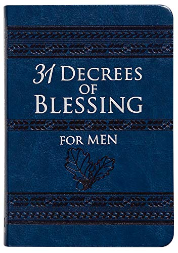 31 Decrees of Blessing for Men (Faux Leather) – An Empowering Guide on Faith and Integrity for Men – Great Gift for Husbands, Fathers, Brothers, and for Those Important Men in Your Life