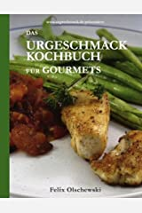 Das Urgeschmack-Kochbuch für Gourmets Taschenbuch