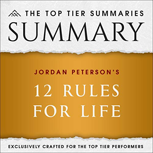 Summary of Jordan Peterson's 12 Rules for Life: An Antidote to Chaos