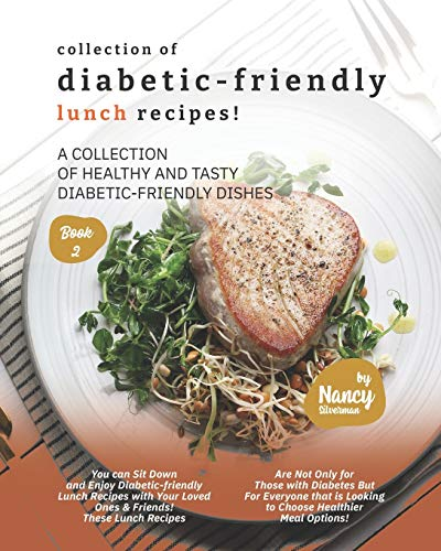 Compare Textbook Prices for Collection of Diabetic-Friendly Lunch Recipes!: A Collection of Healthy and Tasty Diabetic-Friendly Dishes  ISBN 9798592231582 by Silverman, Nancy