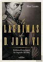 As Lágrimas de D. João VI (Portuguese Edition)