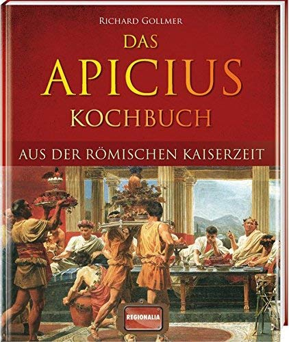 Das Apicius Kochbuch aus der römischen Kaiserzeit by Richard Gollmer(1. Juli 2013)