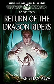 Return of the Dragon Riders: Book Two of the Dragon Stone Saga by [Kristian Alva]