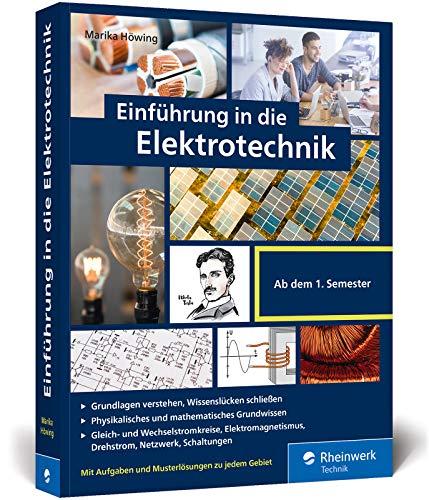 Einführung in die Elektrotechnik: Alles, was Sie fürs Grundstudium brauchen. Mit vielen Übungsaufgaben und Musterlösungen. Komplett in Farbe