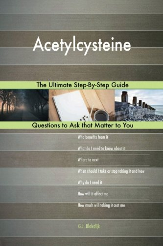 Acetylcysteine; The Ultimate Step-By-Step Guide