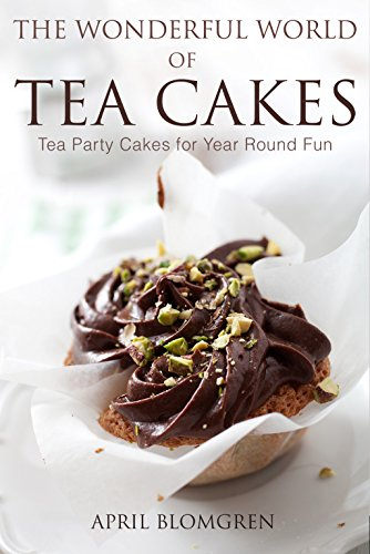 The Wonderful World Of Tea Cakes Tea Party Cakes For Year Round Fun Ebook Blomgren April Amazon Co Uk Kindle Store