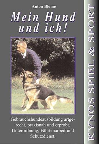 Mein Hund und ich: Gebrauchshundeausbildung - Unterordnung, Fährtenarbeit und Schutzdienst