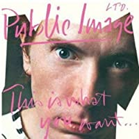 This Is What You Want... by Public Image Ltd (2011-07-19)