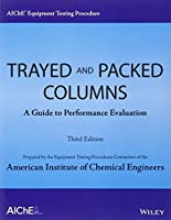 AIChE Equipment Testing Procedure - Trayed and Packed Columns: A Guide to Performance Evaluation by American Institute of Chemical Engineers (AIChE)(2014-01-21)