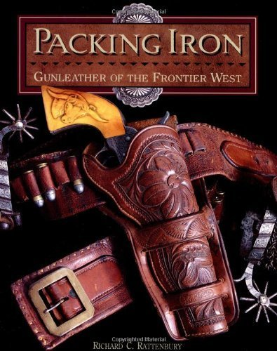 Packing Iron: Gunleather of the Frontier West by Richard Rattenbury (1993-07-31)