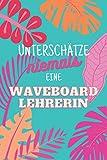 Unterschätze niemals eine Waveboardlehrerin: Notizbuch inkl....
