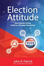 Election Attitude: How Internet Voting Leads to a Stronger Democracy (It's All About Attitude)