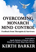 Overcoming Monarch Mind Control: Feedback from Therapists & Survivors by Kerth R. Barker (2015-07-22)